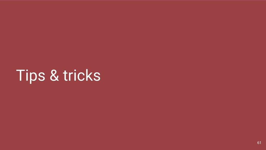 Tips & tricks 61