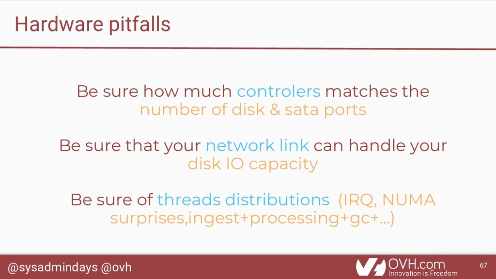 @sysadmindays @ovh 67 Hardware pitfalls Be sure...
