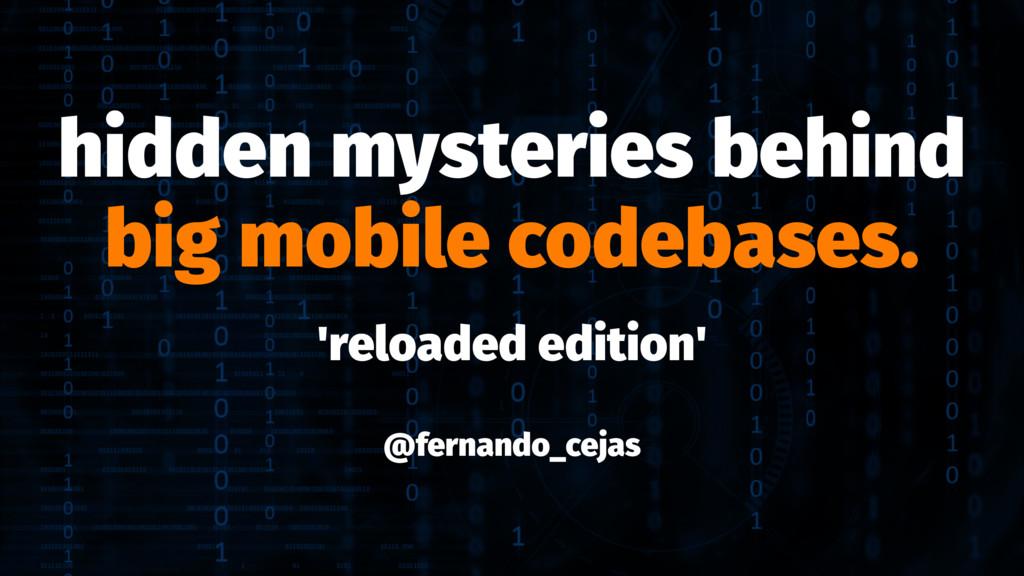 hidden mysteries behind big mobile codebases. '...