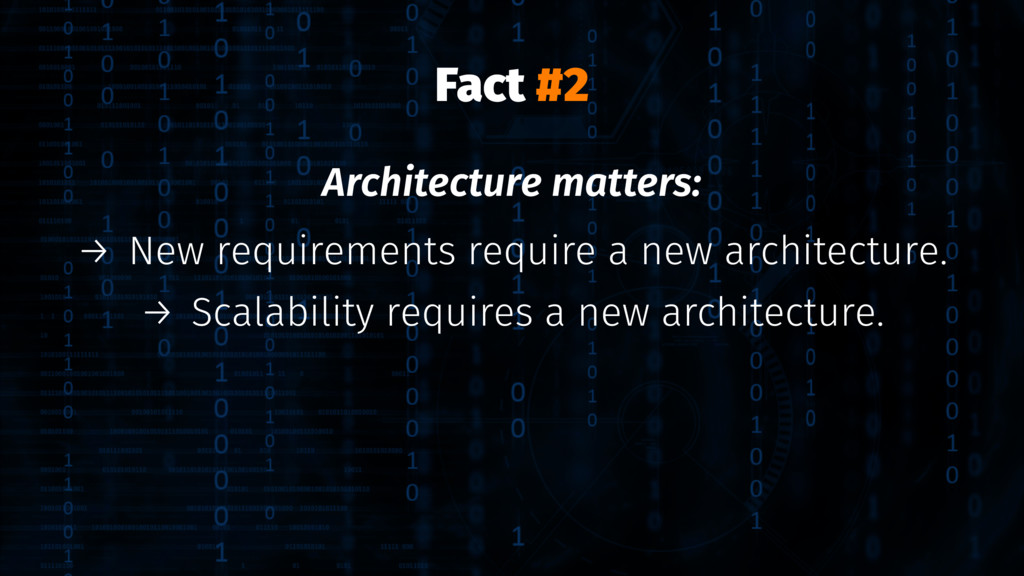 Fact #2 Architecture matters: → New requirement...
