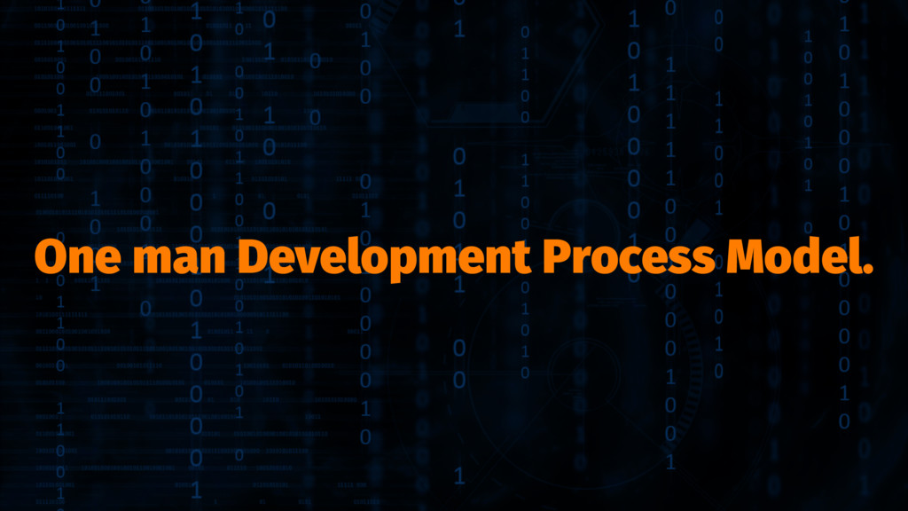 One man Development Process Model.