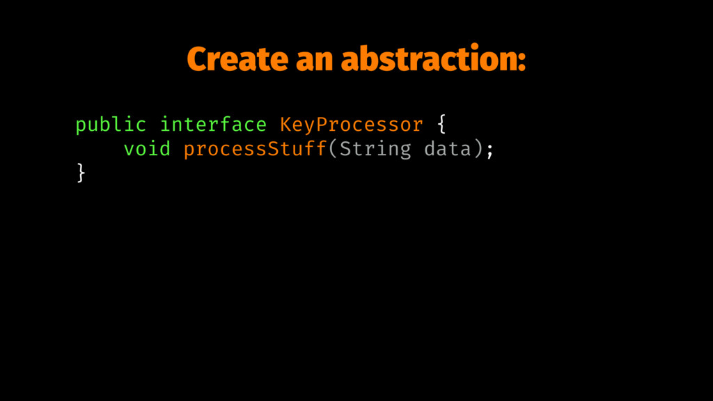 Create an abstraction: public interface KeyProc...