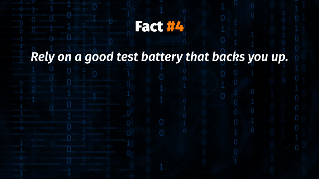 Fact #4 Rely on a good test battery that backs ...