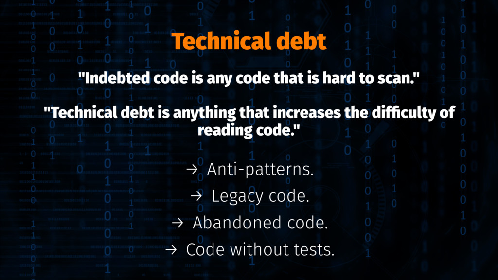 """Technical debt """"Indebted code is any code that ..."""