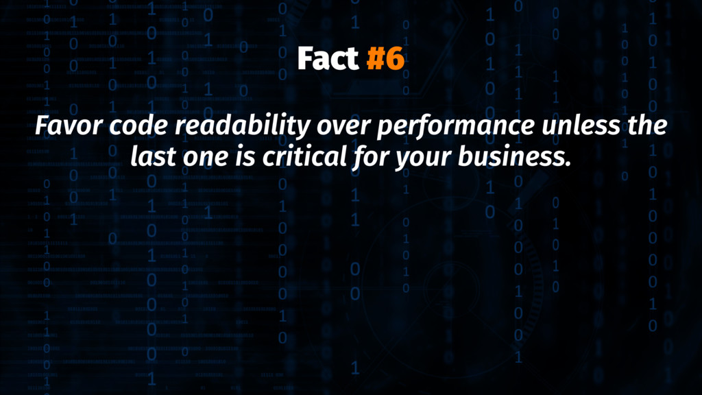 Fact #6 Favor code readability over performance...