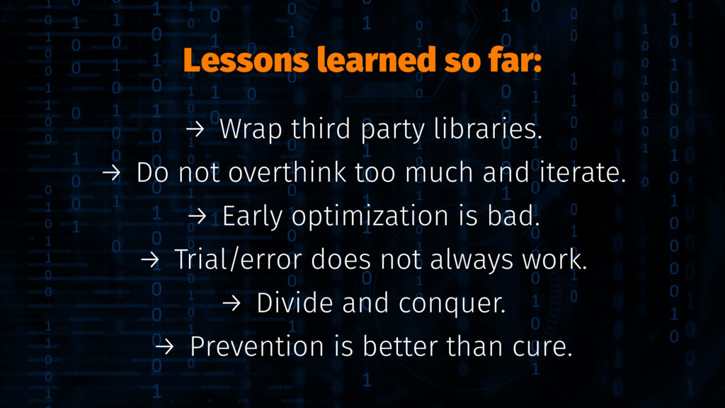Lessons learned so far: → Wrap third party libr...