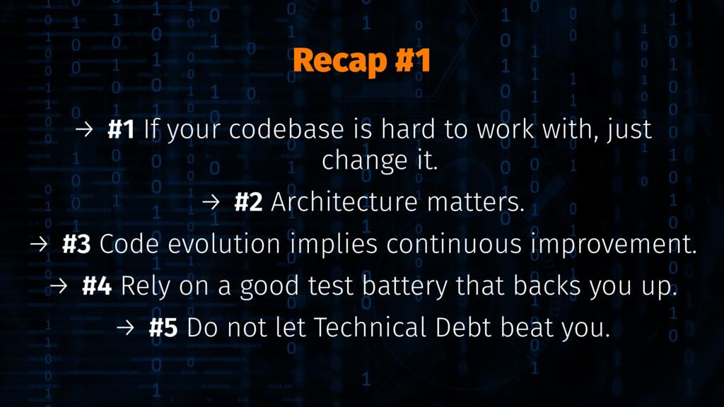 Recap #1 → #1 If your codebase is hard to work ...