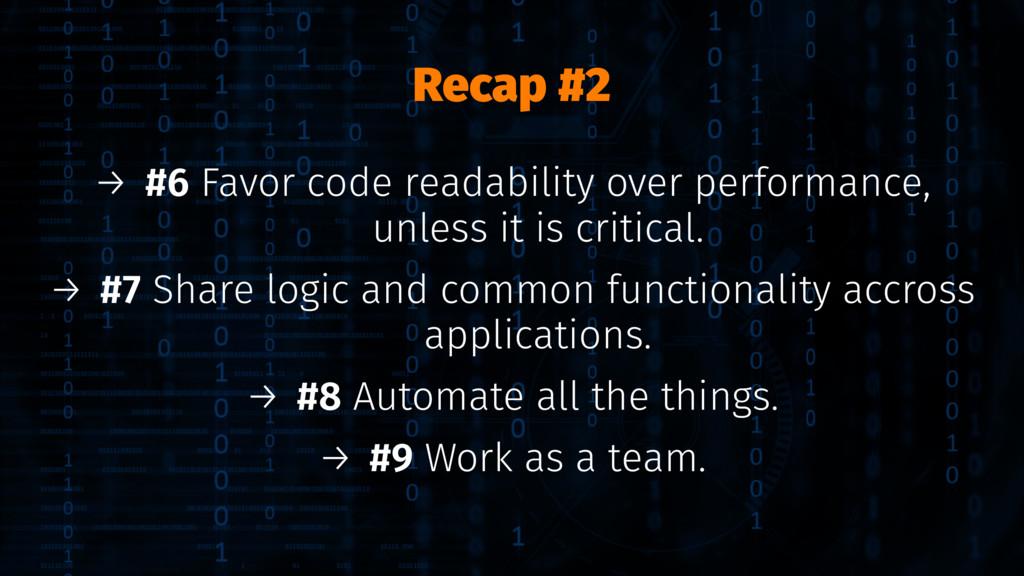 Recap #2 → #6 Favor code readability over perfo...
