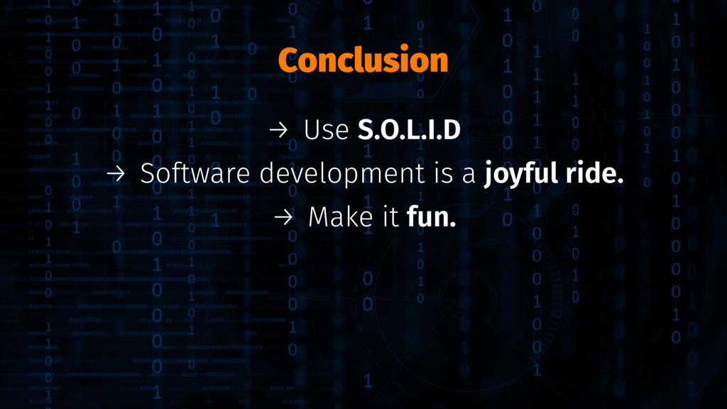Conclusion → Use S.O.L.I.D → Software developme...