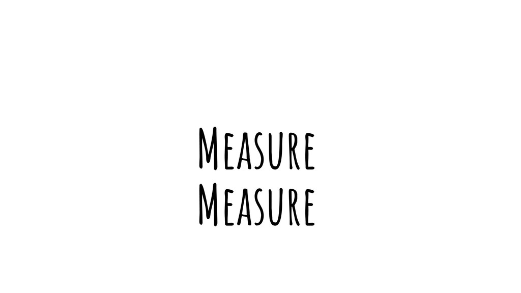 Measure Measure