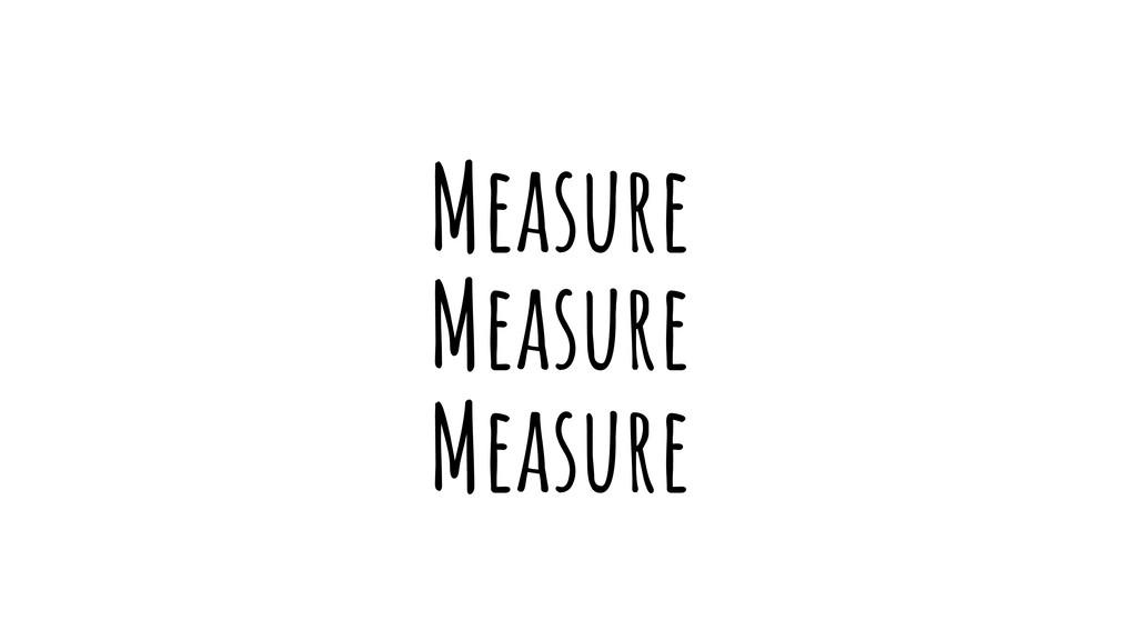 Measure Measure Measure