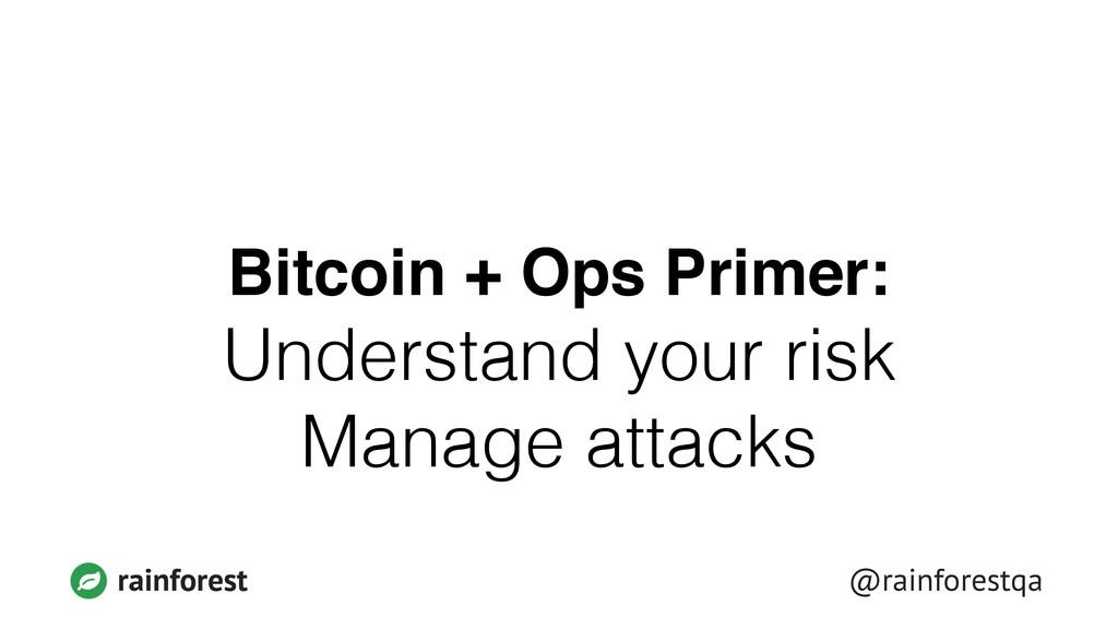 rainforest @rainforestqa Bitcoin + Ops Primer:!...