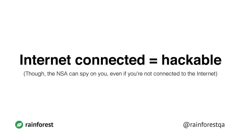 rainforest @rainforestqa Internet connected = h...