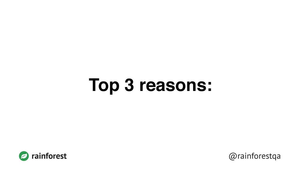 @rainforestqa rainforest Top 3 reasons: