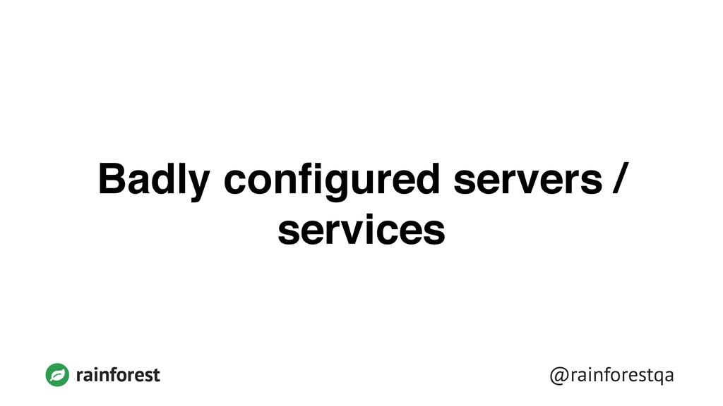 @rainforestqa rainforest Badly configured server...