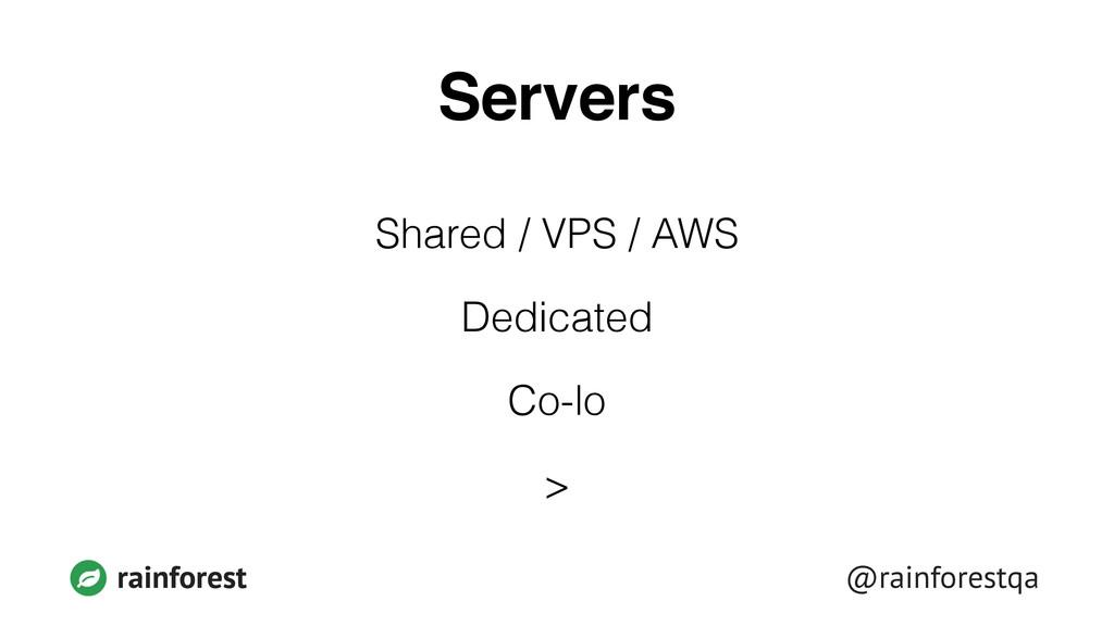 @rainforestqa rainforest Servers Shared / VPS /...