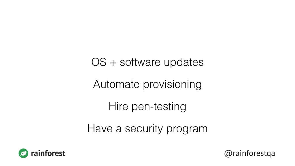 @rainforestqa rainforest OS + software updates ...