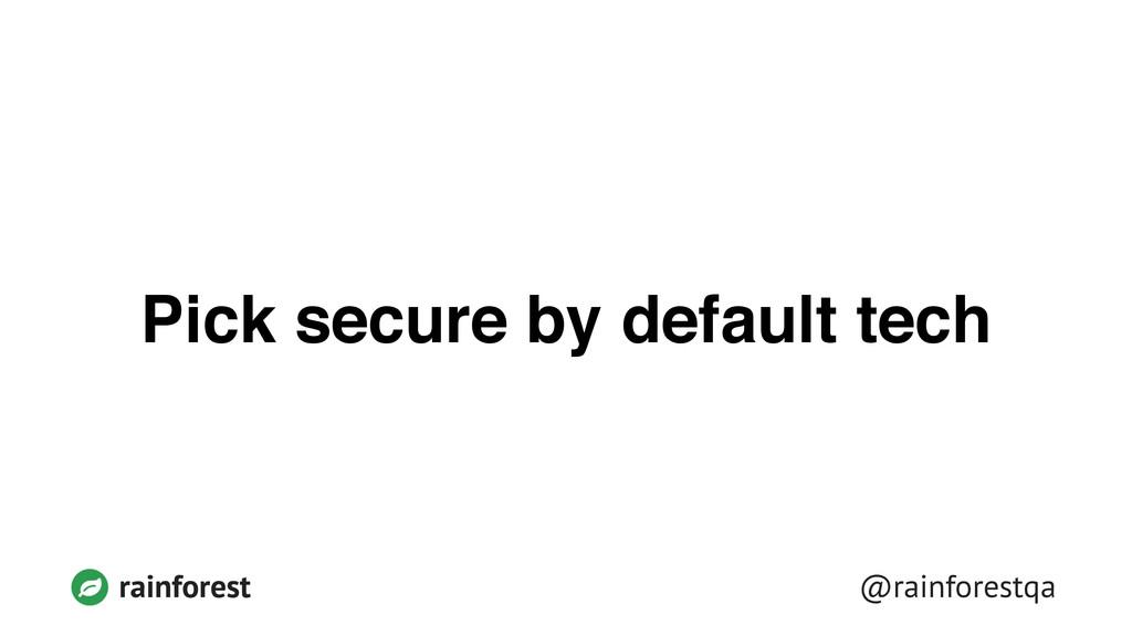 @rainforestqa rainforest Pick secure by default...