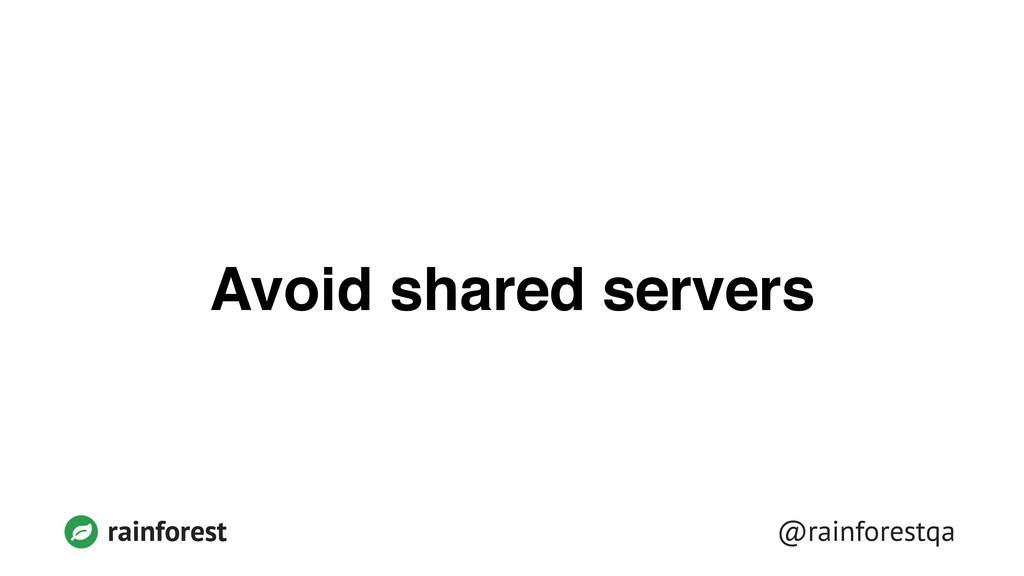 @rainforestqa rainforest Avoid shared servers