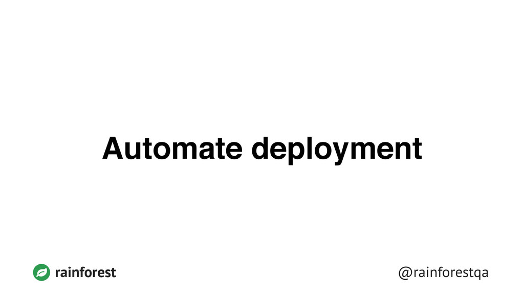 @rainforestqa rainforest Automate deployment
