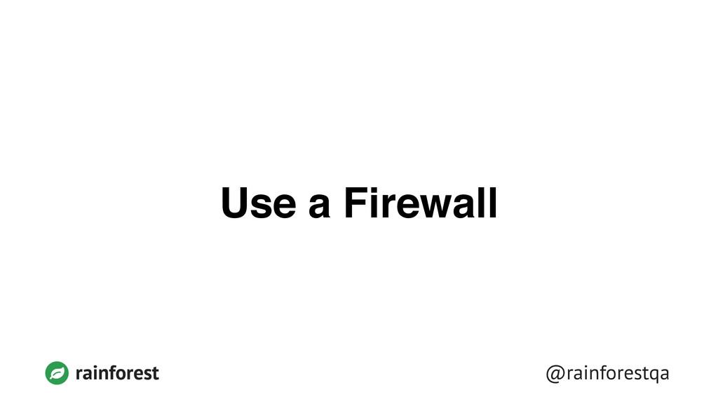@rainforestqa rainforest Use a Firewall