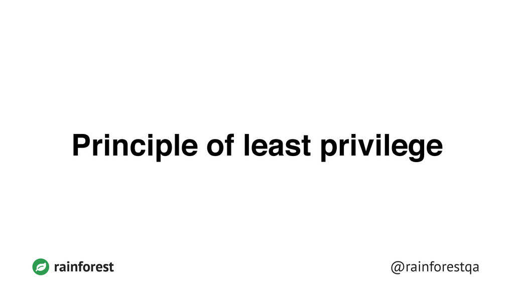 @rainforestqa rainforest Principle of least pri...
