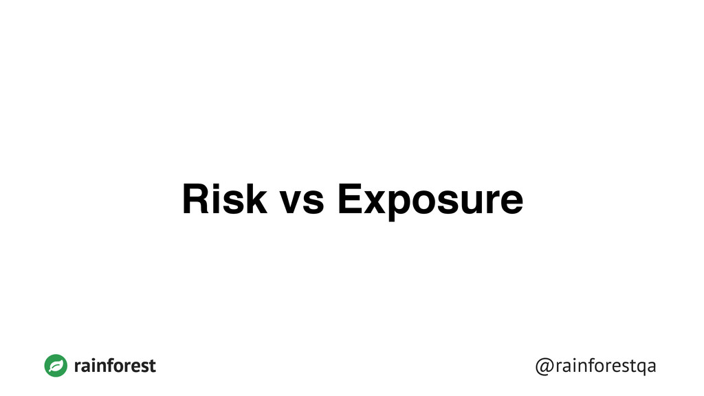 @rainforestqa rainforest Risk vs Exposure