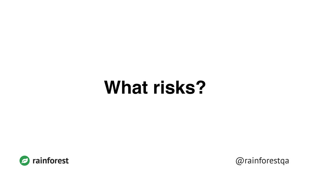 @rainforestqa rainforest What risks?