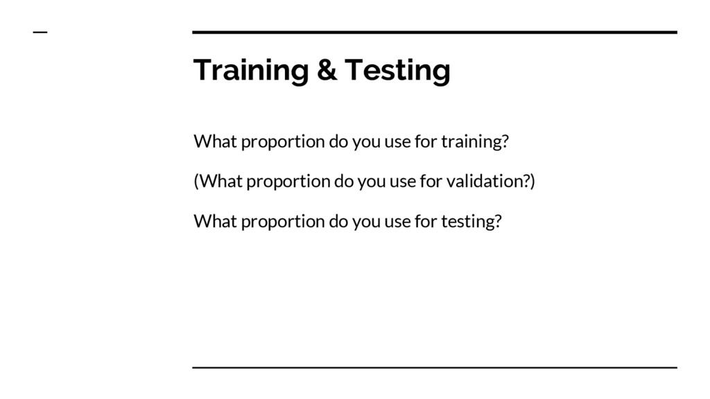 Training & Testing What proportion do you use f...