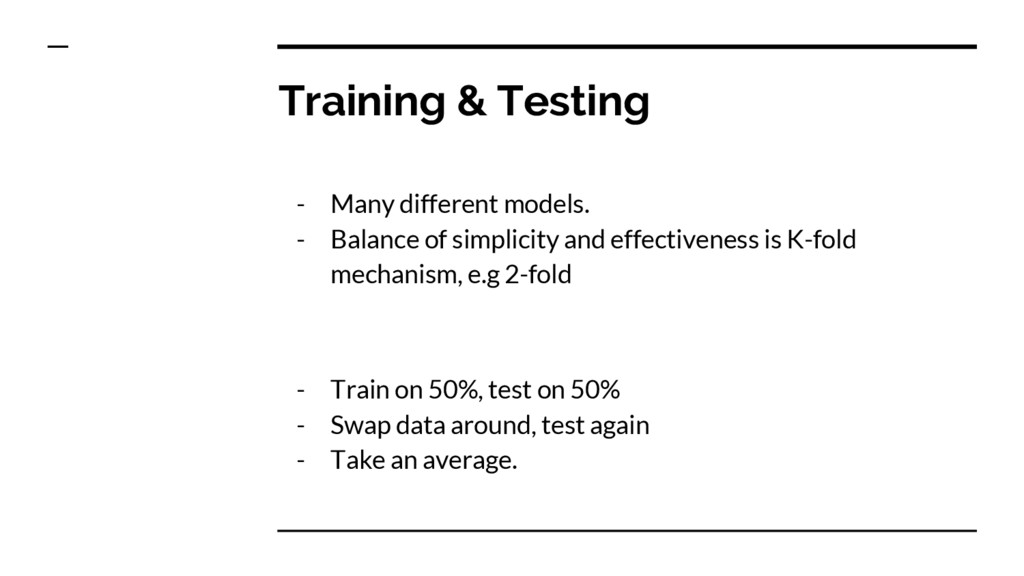 Training & Testing - Many different models. - B...