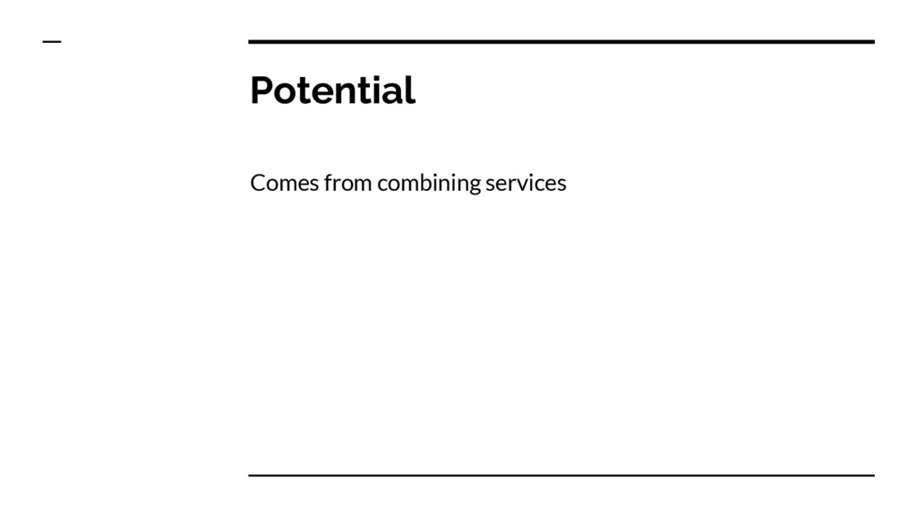 Potential Comes from combining services