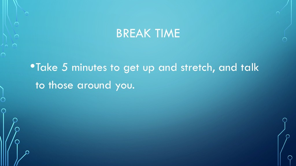 BREAK TIME •Take 5 minutes to get up and stretc...