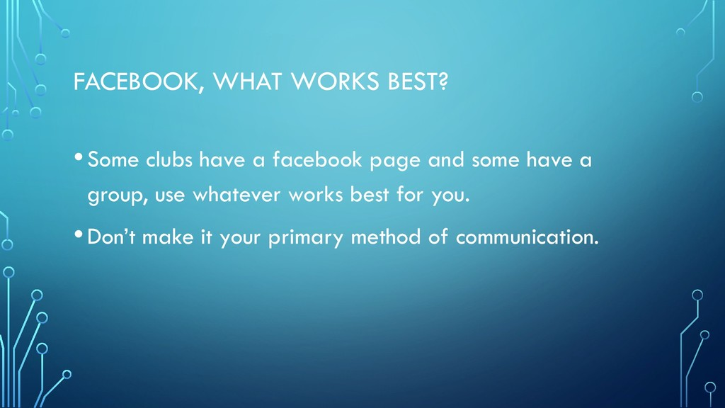 FACEBOOK, WHAT WORKS BEST? •Some clubs have a f...