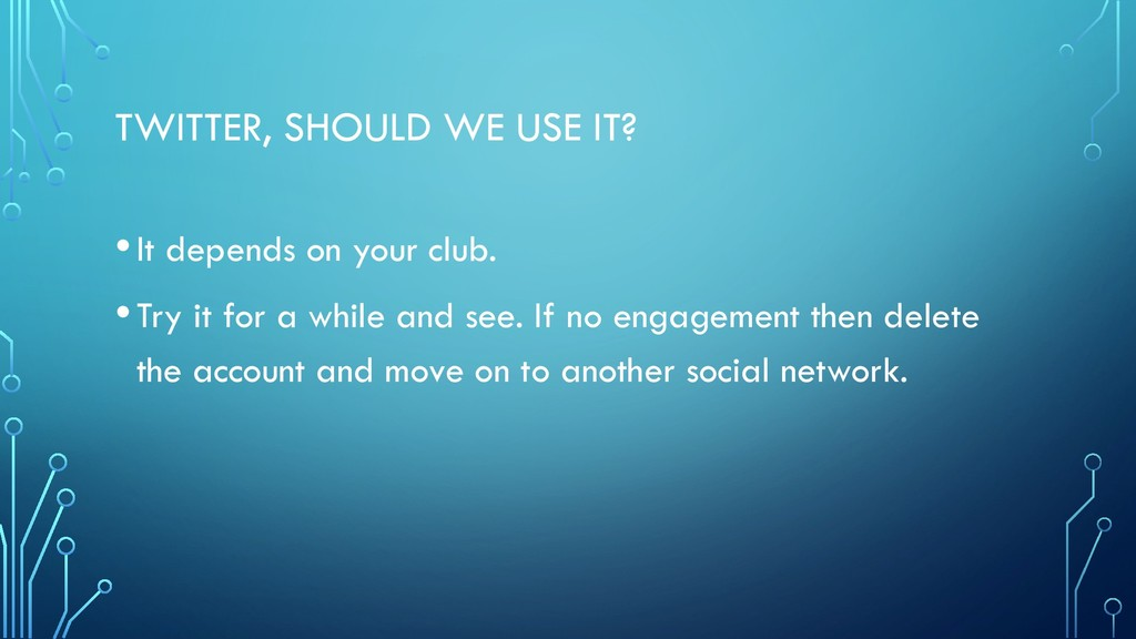 TWITTER, SHOULD WE USE IT? •It depends on your ...
