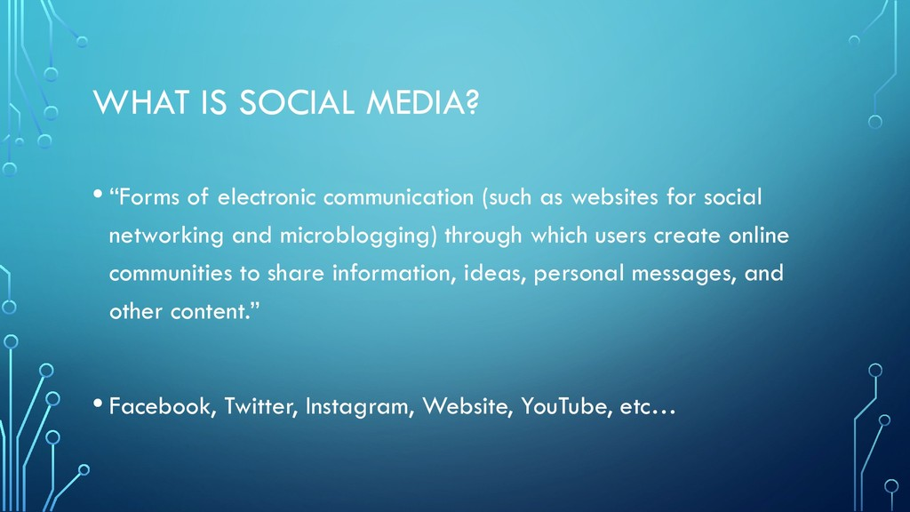 "WHAT IS SOCIAL MEDIA? • ""Forms of electronic co..."