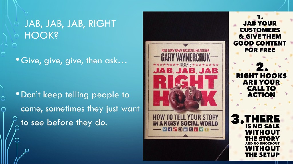 JAB, JAB, JAB, RIGHT HOOK? •Give, give, give, t...
