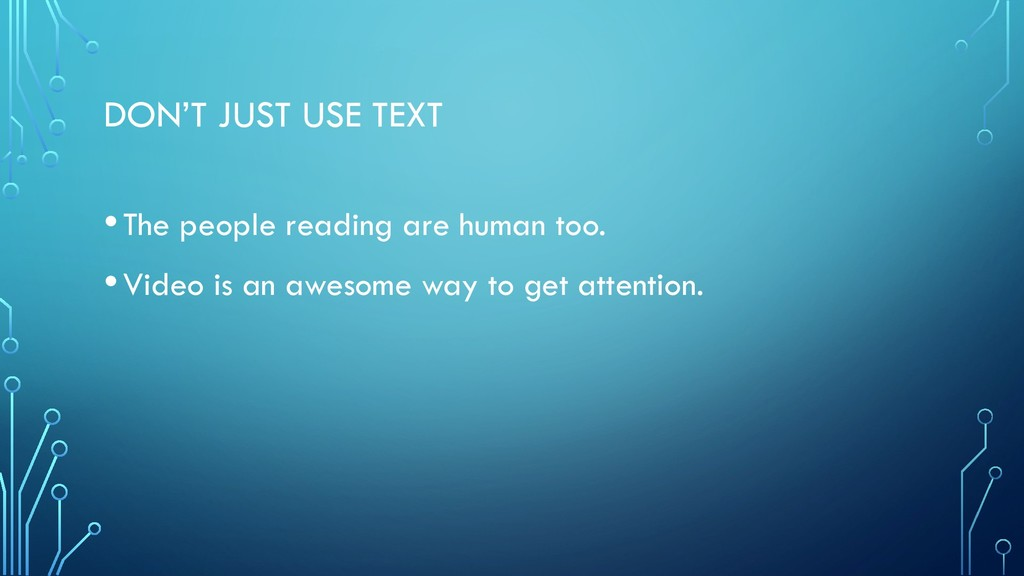 DON'T JUST USE TEXT •The people reading are hum...