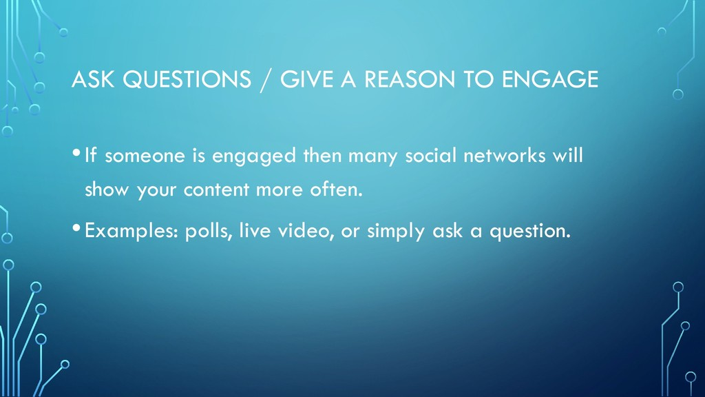 ASK QUESTIONS / GIVE A REASON TO ENGAGE •If som...