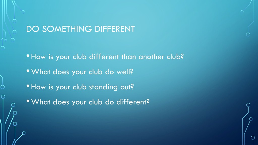 DO SOMETHING DIFFERENT •How is your club differ...