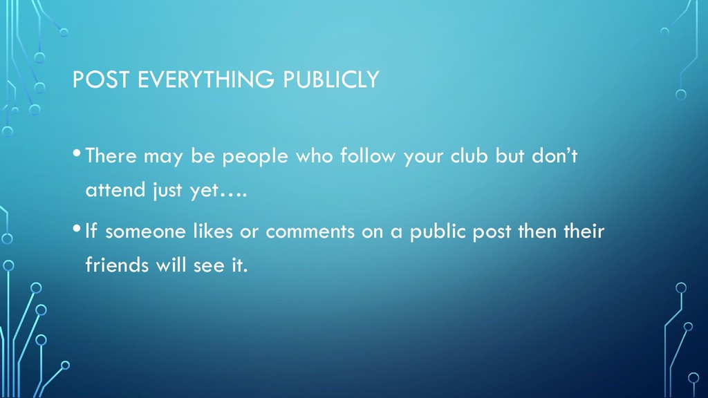 POST EVERYTHING PUBLICLY •There may be people w...