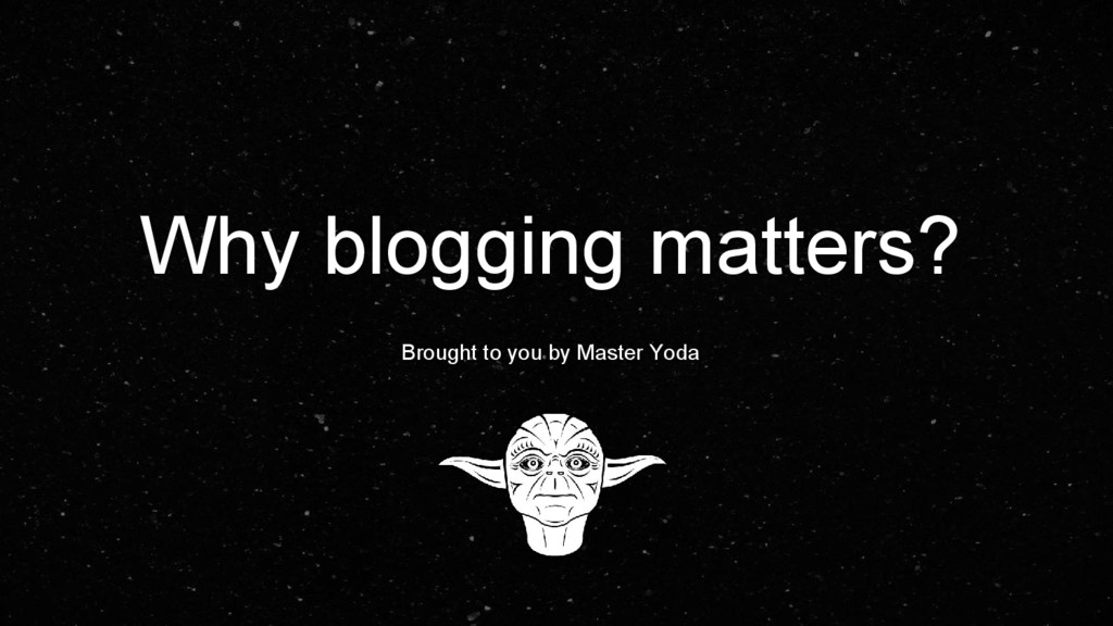 Why blogging matters? Brought to you by Master ...