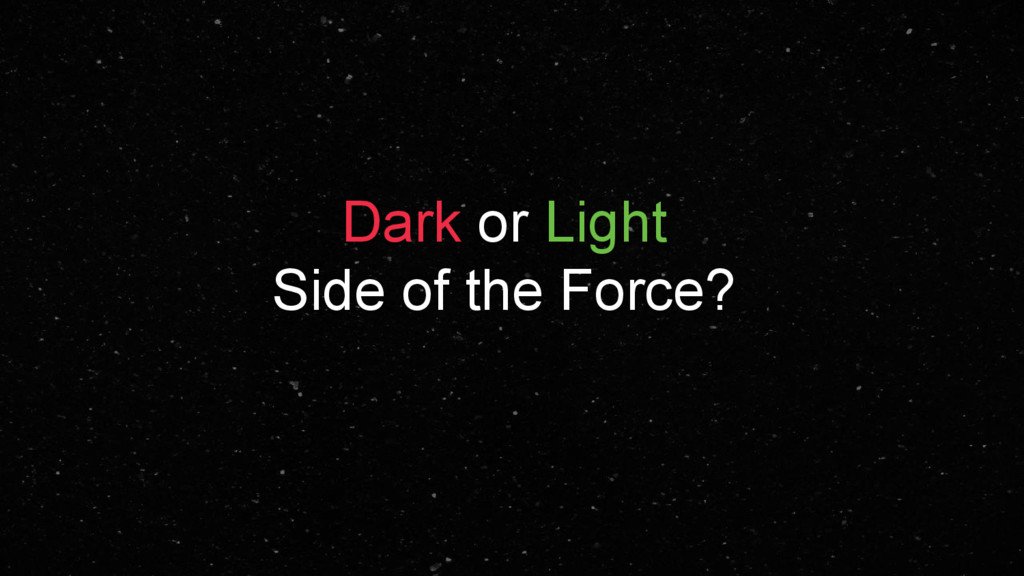 Dark or Light Side of the Force?