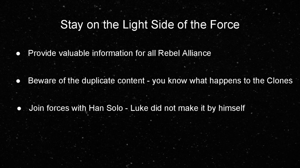 Stay on the Light Side of the Force ● Provide v...