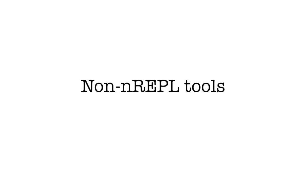 Non-nREPL tools