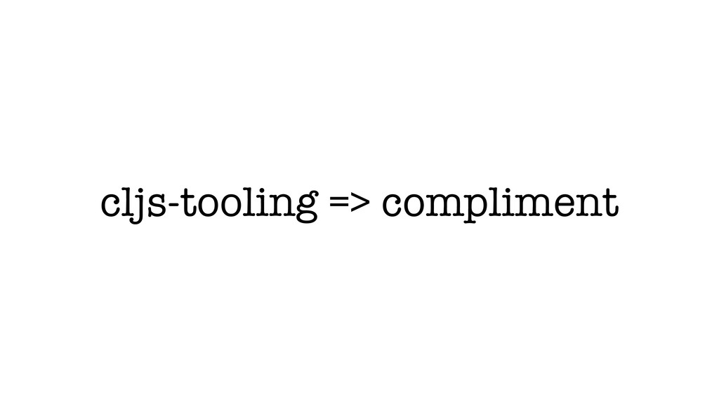 cljs-tooling => compliment