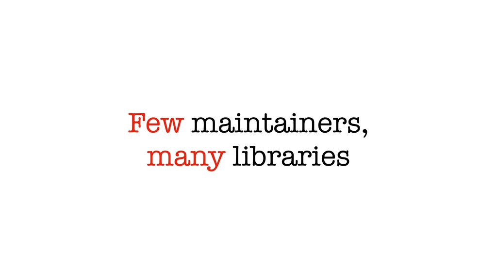 Few maintainers, many libraries