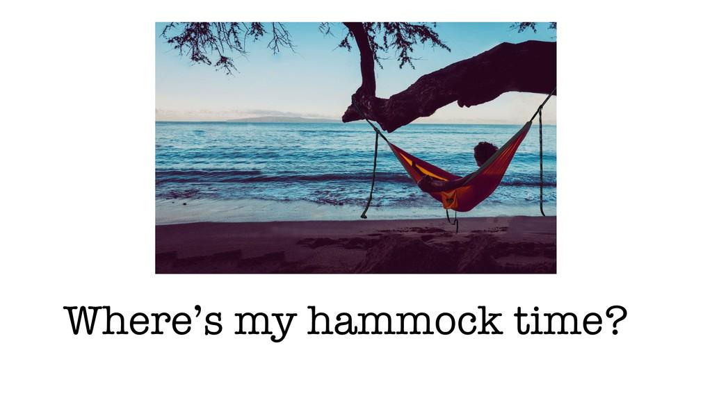 Where's my hammock time?