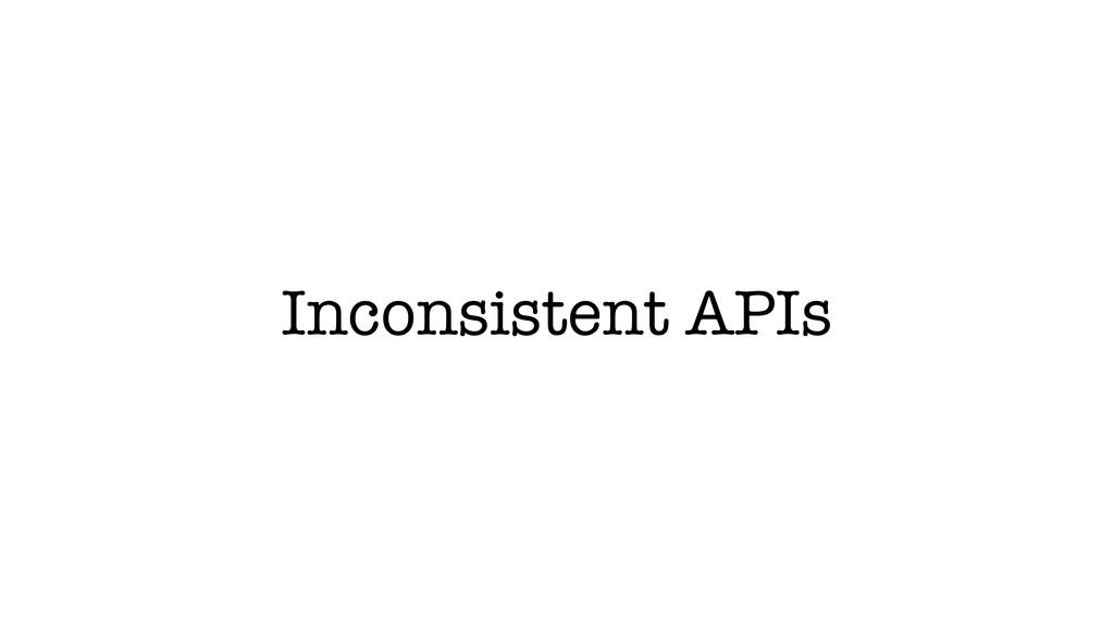 Inconsistent APIs