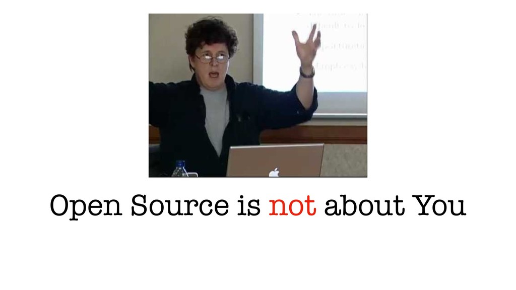 Open Source is not about You