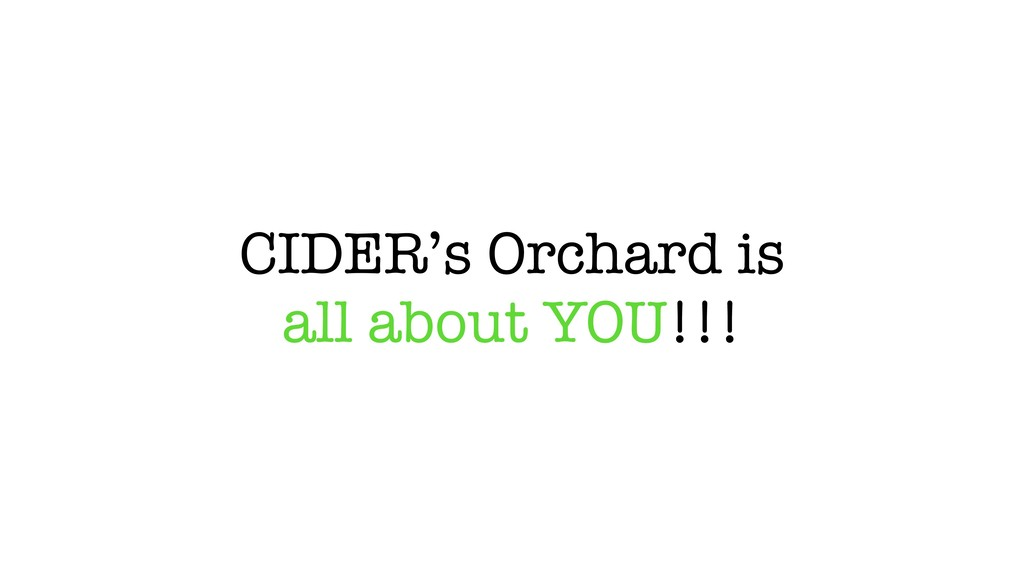 CIDER's Orchard is all about YOU!!!